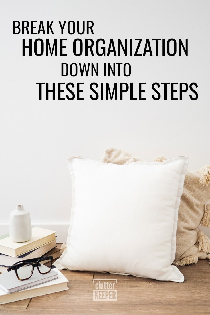 Break your home organization down into these simple steps