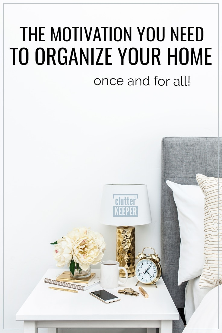 The motivation you need to organize your home once and for all
