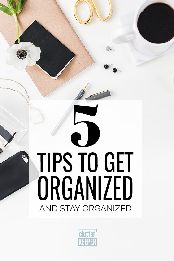 Do you feel like home organization is a personal struggle for you? Here are 5 tips for getting organized and keeping it that way for years to come!