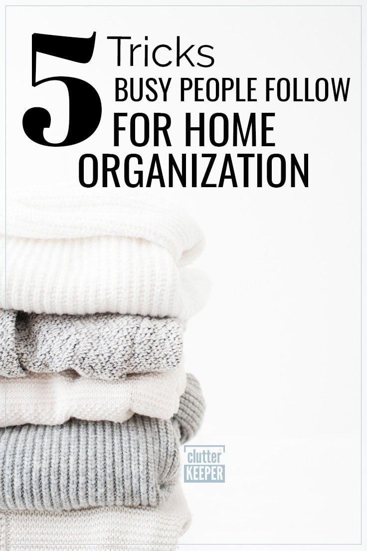 5 tricks busy people follow for home organization