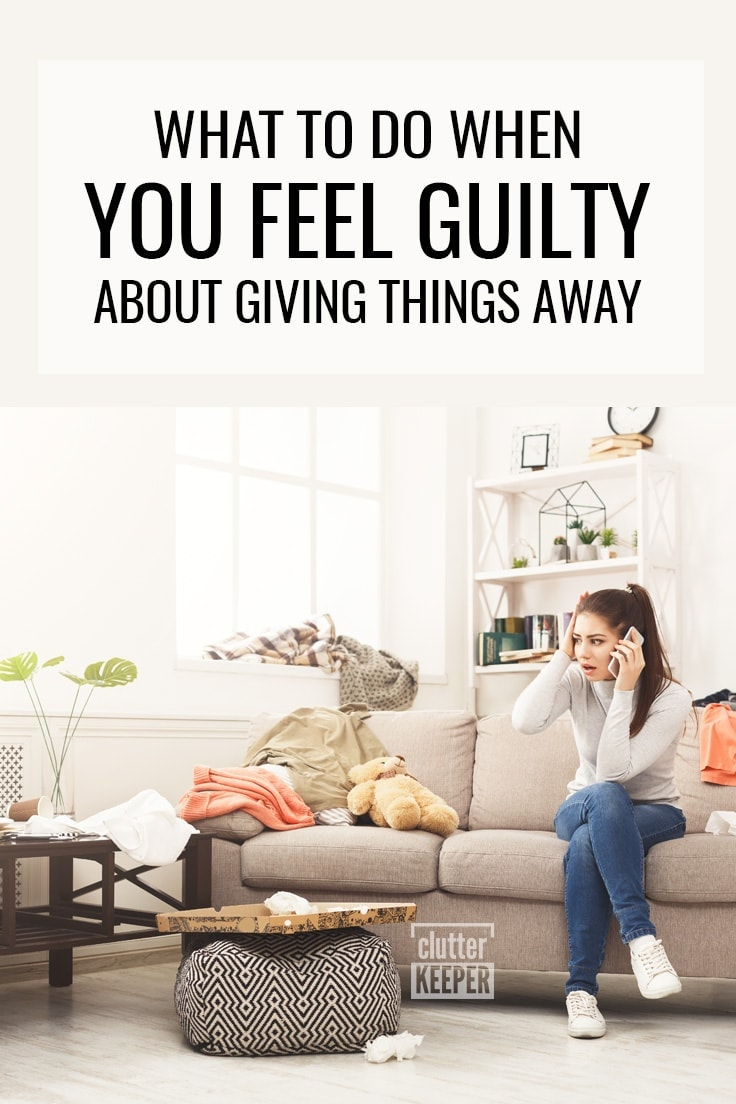 What to do when you feel guilty about giving things away