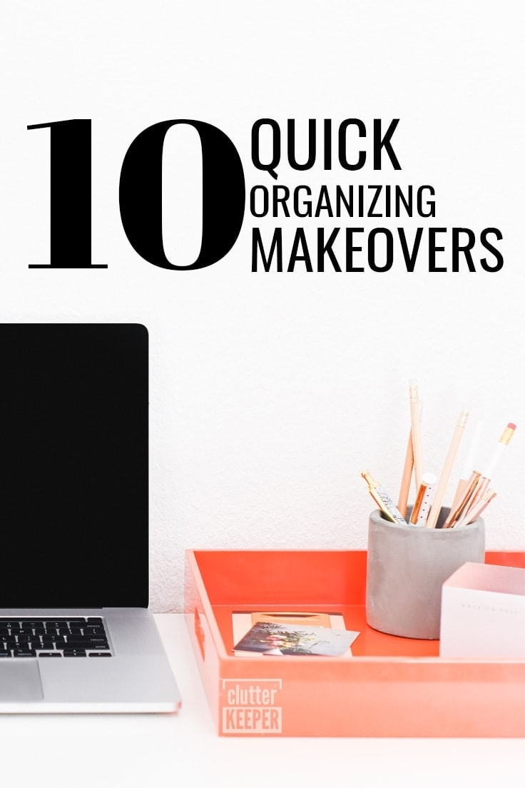 10 quick organizing makeovers for your home