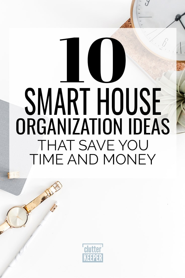 Save time and money with these 10 smart house organization ideas. These budget-friendly organizing tips help you create order at home and keep it that way. #organization #homeorganization #home