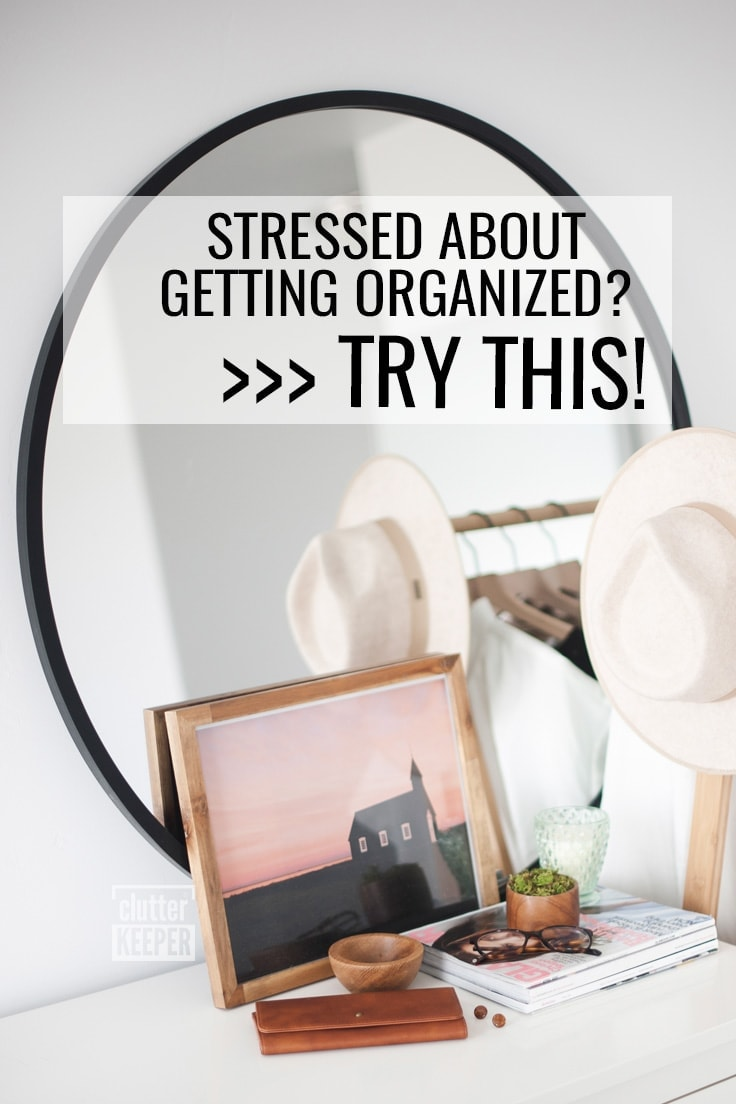 Stressed about getting organized? Try this!