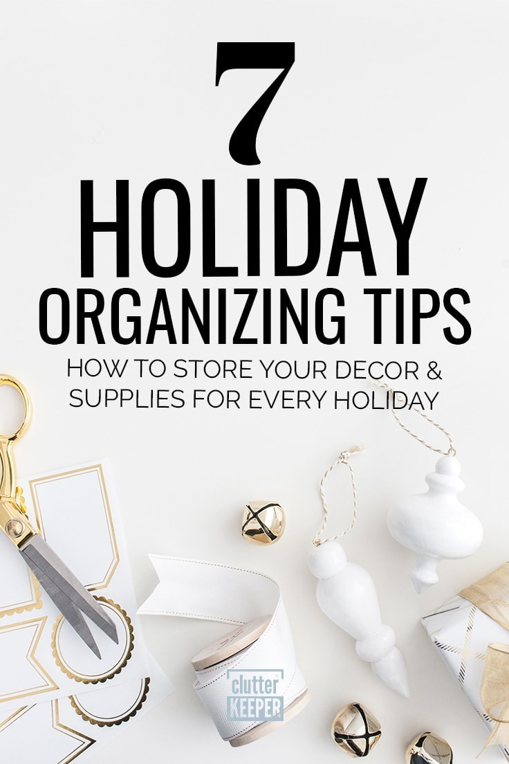 Holiday Organizing Tips 7 Ideas For All Holidays Clutter Keeper