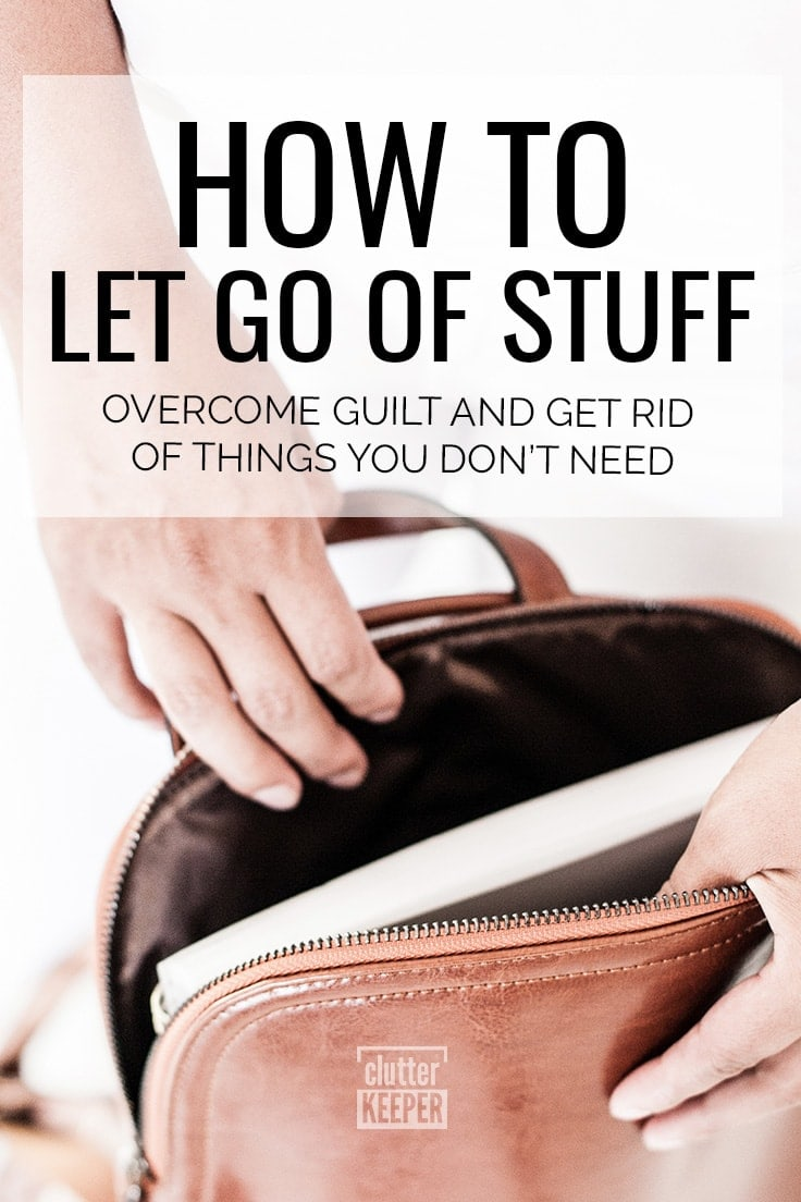 Feeling guilty about purging things you no longer use or having a hard time giving them away? You need helpful tips for how to let go of your stuff guilt.