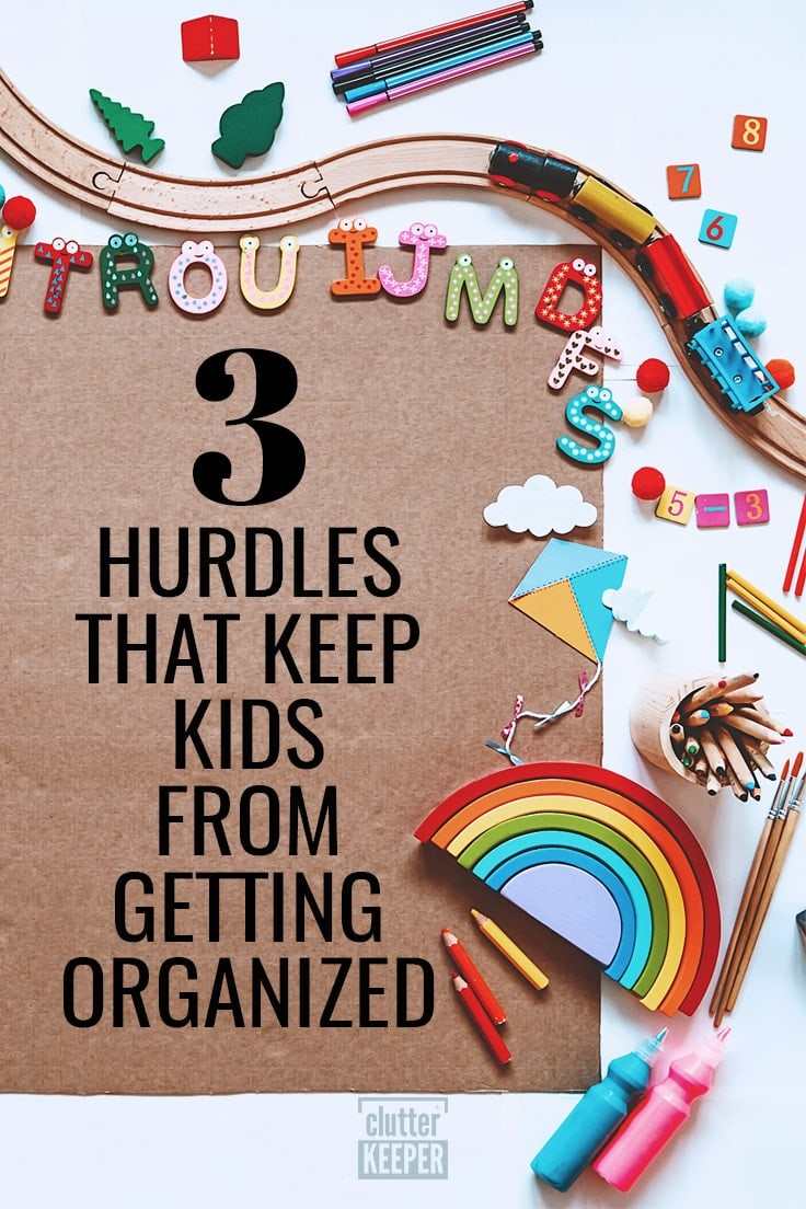 3 hurdles that keep kids from getting organized