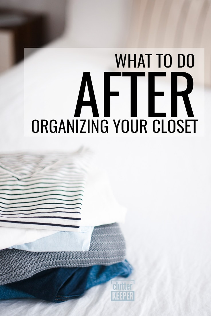 What to do after organizing your closet
