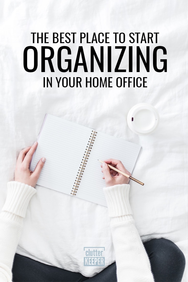 The Best Place to Start Organizing in Your Home Office