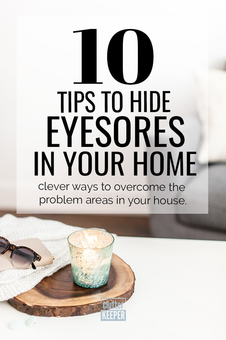 Need clever ways to hide problem areas of your home and keep it looking fresh all the time? Here are 10 tips to hide home eyesores. Some might surprise you. #homedecor #organization #clutterkepper