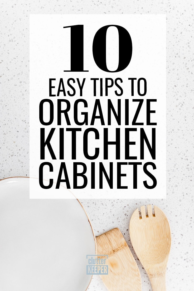 Are you organizing your kitchen? The best place to start is with the kitchen cabinets! Here are 10 easy tips for how to organize your kitchen cabinets and layout where items such as plates, pots and pans belong. #cabinets #kitchenorganization #clutterkeeper