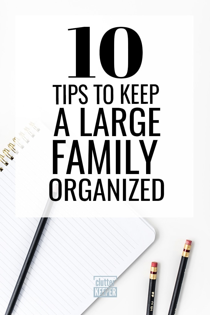 When you have a big family, the key to having a clean home is organization. Learn how to get started with these simple large family tips and ideas for awesome organization on everything from command centers to getting your kids to help. #homeorganization #organizing #clutterkeeper