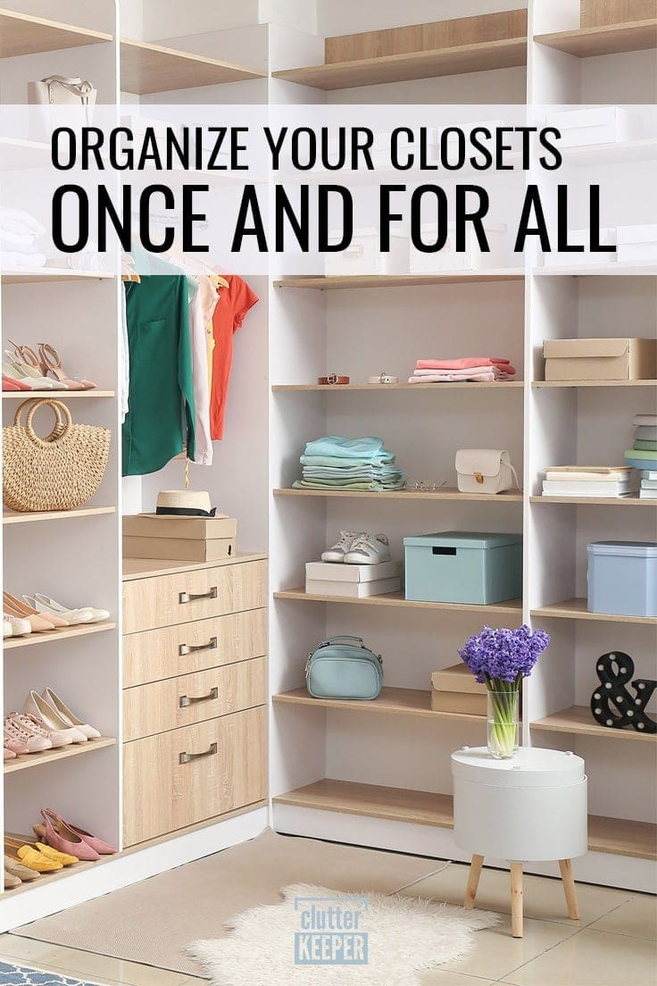 Organize Your Closets Once and for All