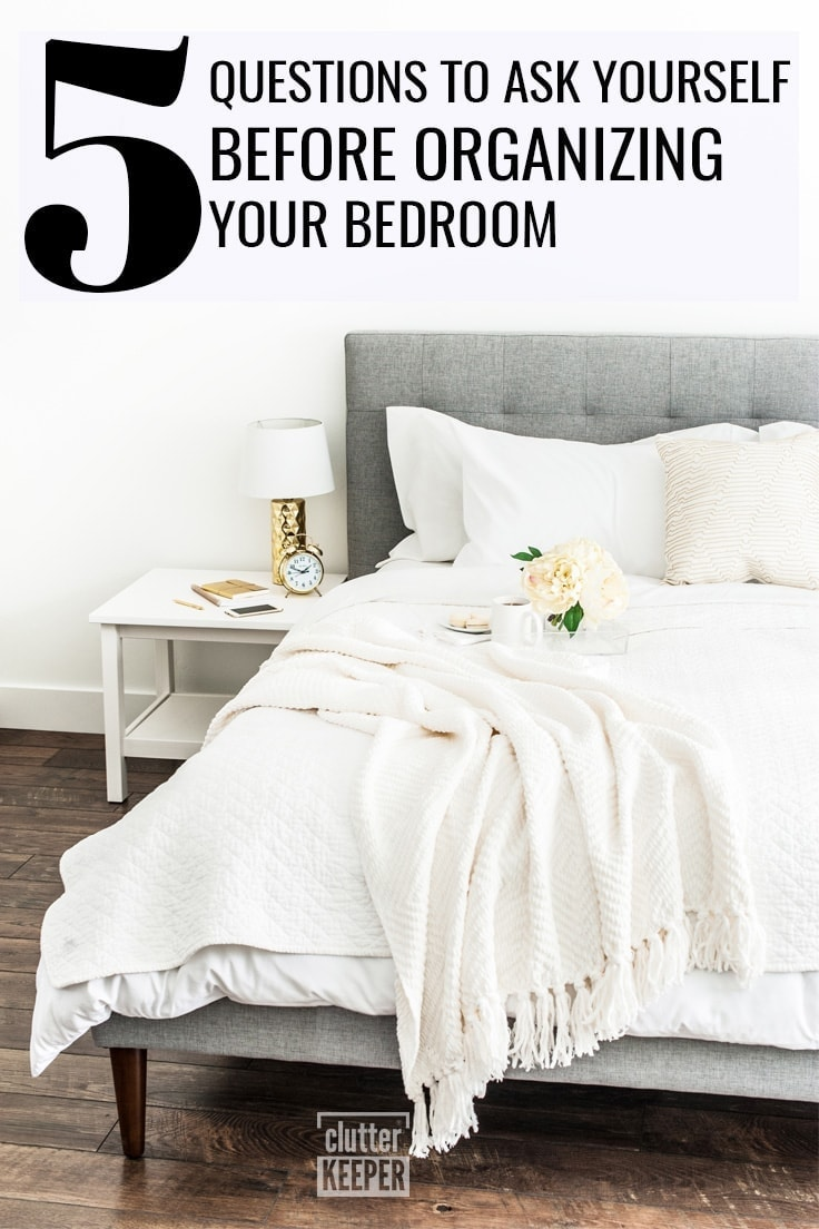 5 Questions to Ask Yourself Before Organizing Your Bedroom