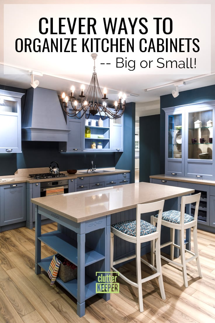 Clever ways to organize kitchen cabinets big and small