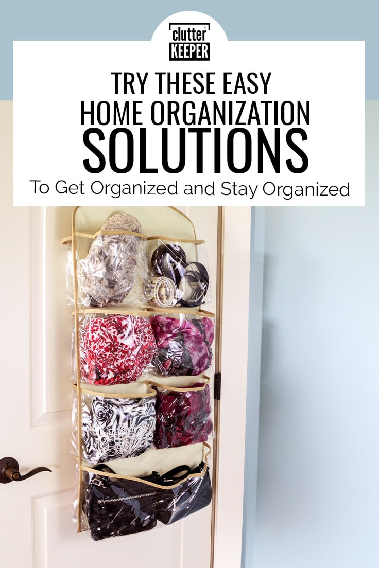 Try these easy home organization solutions to get organized and stay organized