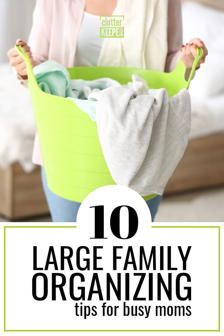 10 large family organizing tips for busy moms
