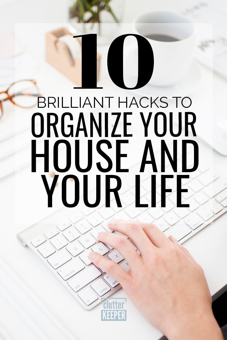 Get into the habit of organizing and tidying your home with these 10 brilliant hacks to organize your life and your entire house. They'll change your life! #declutter #organization #clutterkeeper