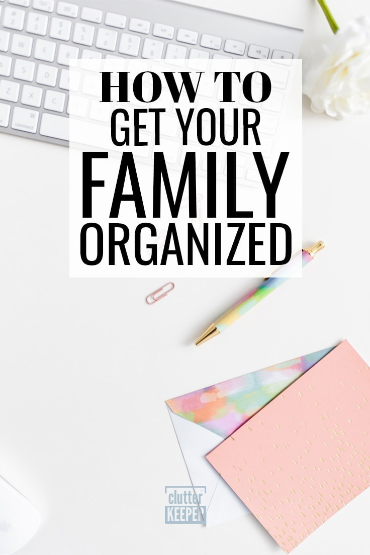 How do you organize your life as a family? Learn how to keep it all under control - from daily routines to chores. This is your complete family organization guide. #organization family #clutterkeeper