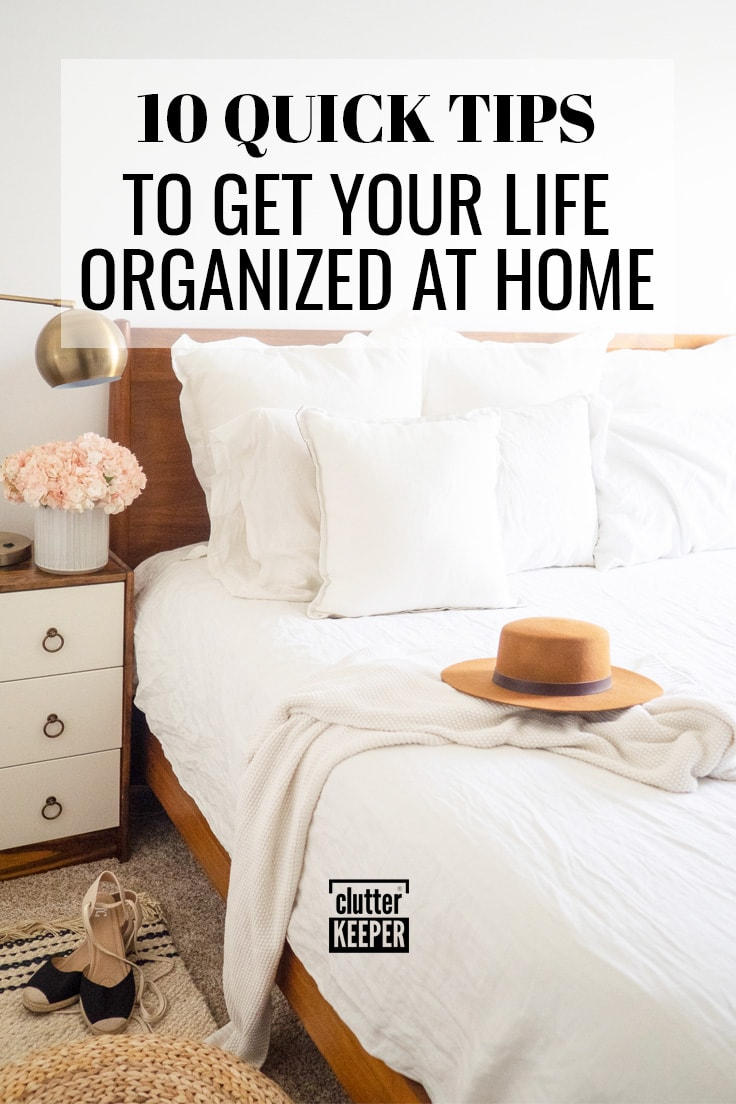 10 quick tips to get your life organized at home.