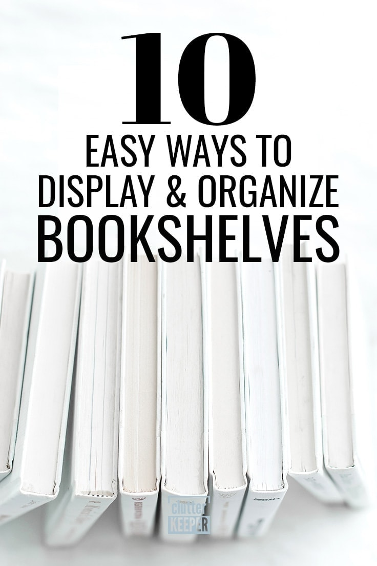 Organize your shelves with these fun bookshelf styling ideas! Learn the best ways for organizing books to decorate and enhance the decor in your living room, bedroom or home office. #bookshelves #livingroomorganization #clutterkeeper