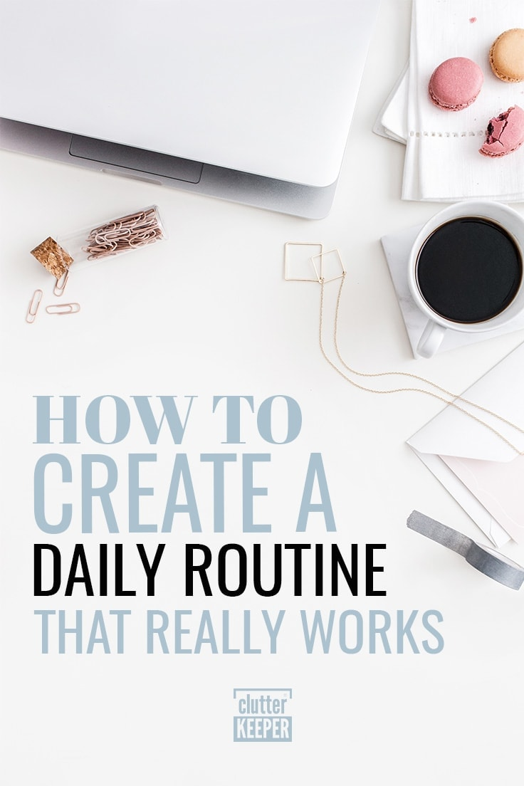 Get the most out of your day and better manage your time and organize your life with daily routines. Learn benefits and tools to help you be more productive and stay on schedule. #productivity #timemanagement #clutterkeeper