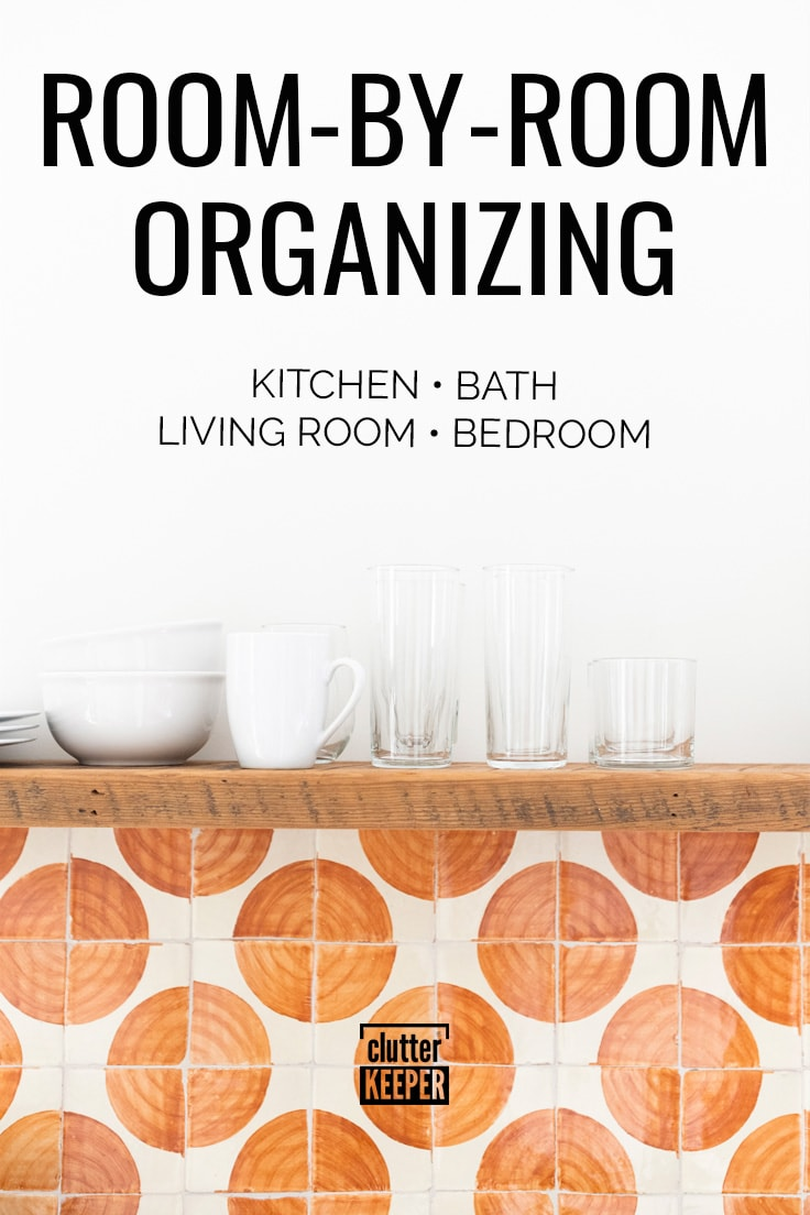Room-by-room organizing: kitchen, bath, living room, bedroom.