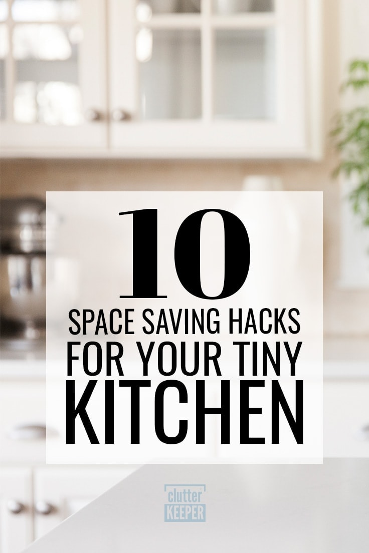 Struggling to organize a small kitchen? If there never seems to be enough storage in your home (especially if you're in a rental home or apartment), you'll love these 10 space saving hacks and ideas for all the tiny spaces in your kitchen. #kitchenorganization #organization #clutterkeeper