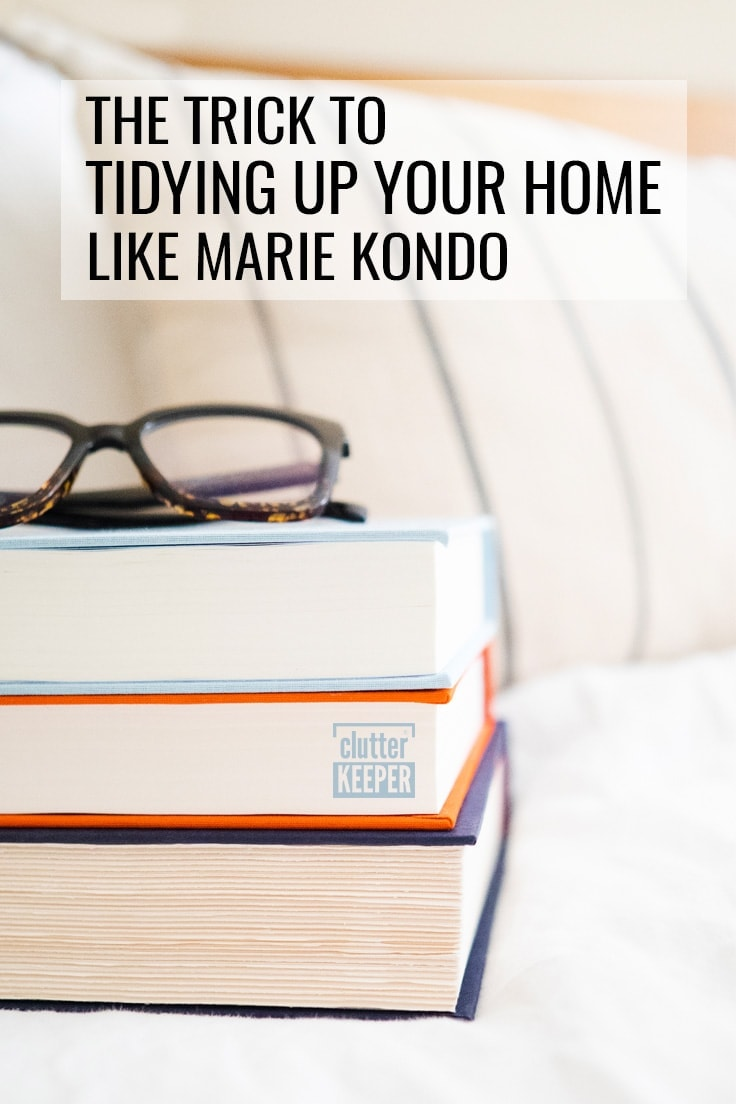 The Trick to Tidying Up Your Home Like Marie Kondo