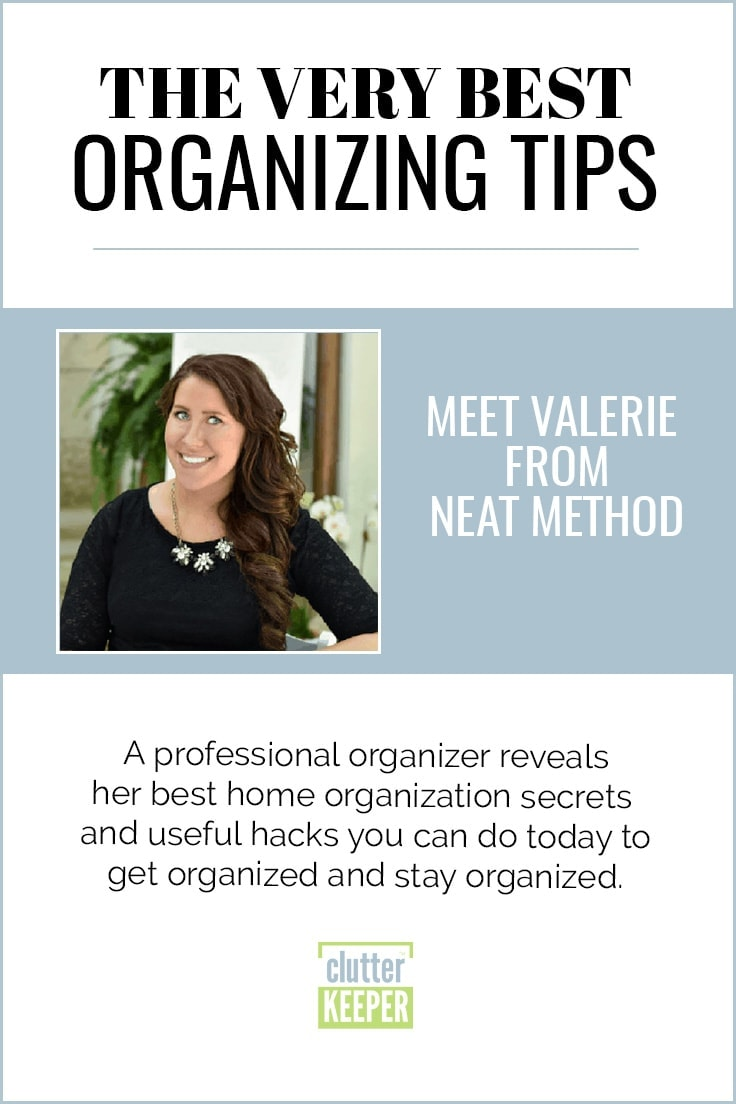 The Very Best Organizing Tips, Meet Valerie from Neat Method, A professional organizer reveals her best home organization secrets and useful hacks you can do today to get organized and stay organized.