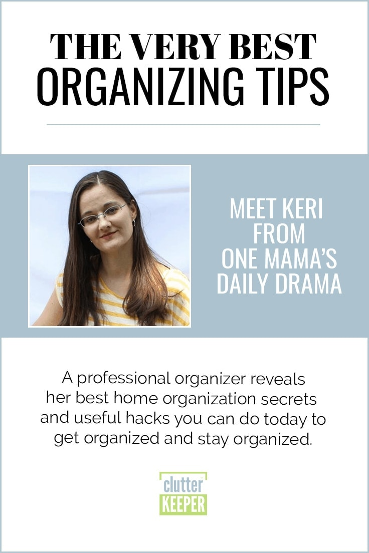 The Very Best Organizing Tips, Meet Keri from One Mama's Daily Drama, A professional organizer reveals her best home organization secrets and useful hacks you can do today to get organized and stay organized.