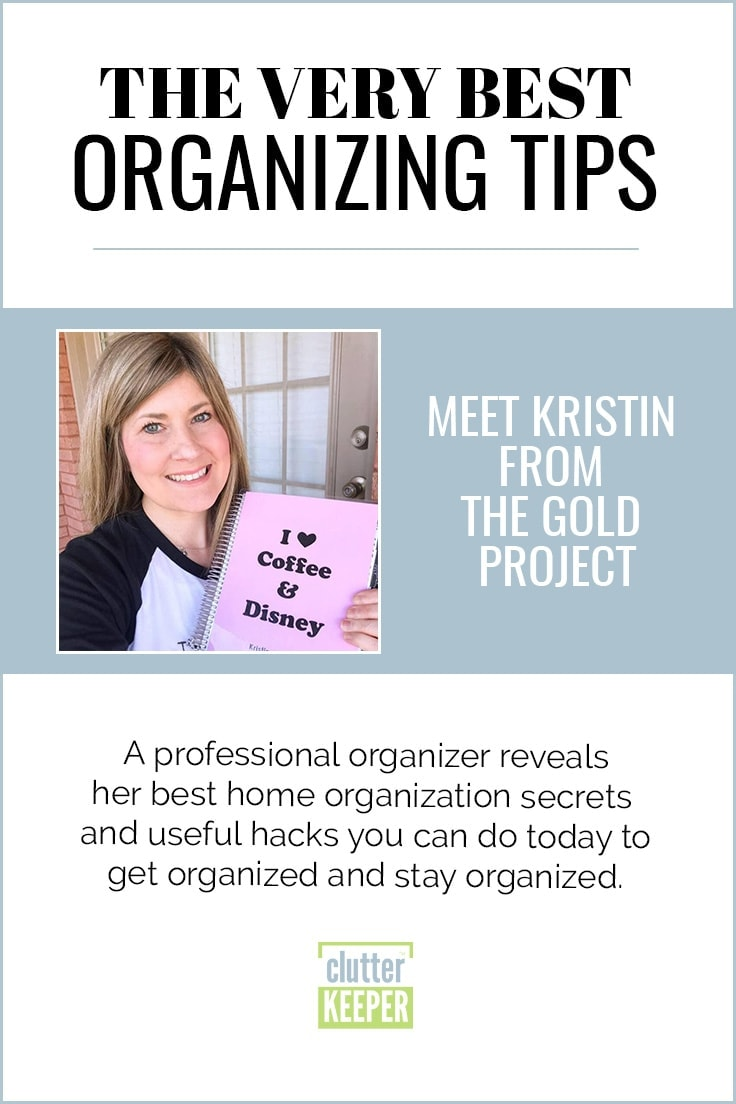 The Very Best Organizing Tips. Meet Kristin from The Gold Project featured on Clutter Keeper®, A professional organizer reveals her best home organization secrets and useful hacks you can do today to get organized and stay organized.