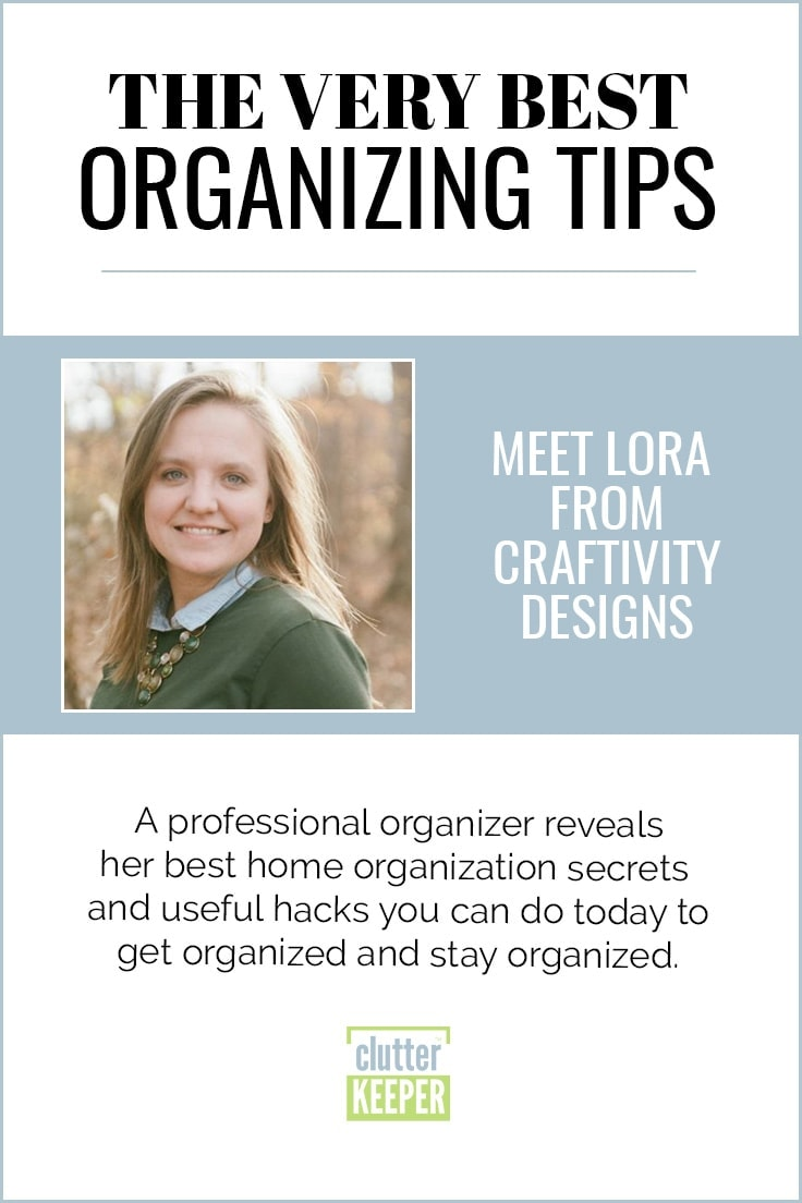 The Very Best Organizing Tips, Meet Lora from Craftivity Designs, A professional organizer reveals her best home organization secrets and useful hacks you can do today to get organized and stay organized.