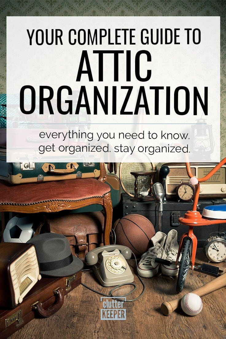 Your Complete Guide to Attic Organization. Everything Your Need to Know. Get Organized. Stay Organized. antiques, sporting equipment and vintage home decor being stored in an attic