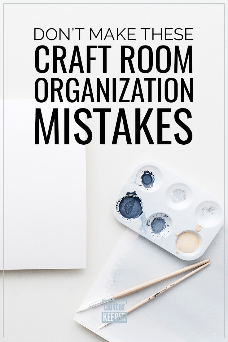 Don't Make These Craft Room Organization Mistakes