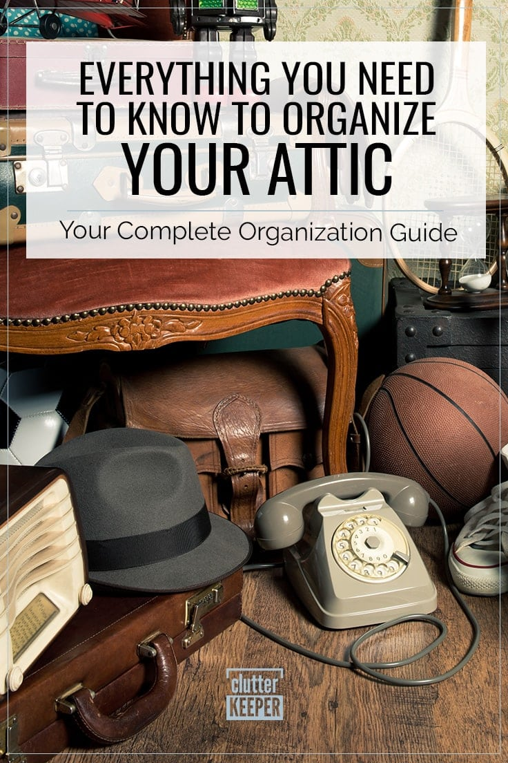 Everything you need to know to organize your attic, your complete organization guide