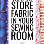 How to Store Fabric in Your Sewing Room