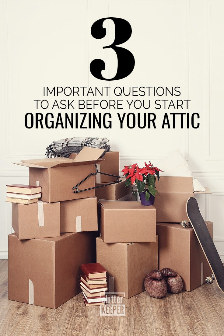 3 Important Questions to Ask Before Your Start Organizing Your Attic
