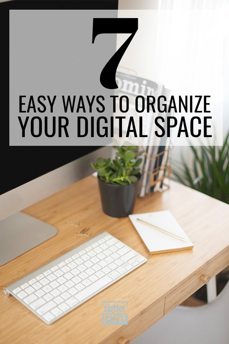 7 Easy Ways to Organize Your Digital Space