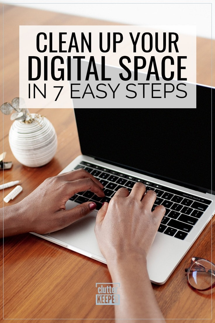 Clean Up Your Digital Space in 7 Easy Steps