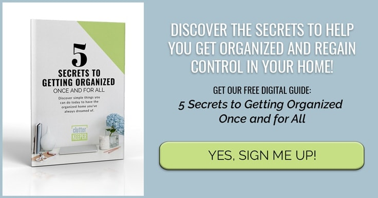 Sign Up to Get Our Free Guide - Does your home feel out of control? Unlock our simple SECRETS to home organization so you can TAKE ACTION and stop feeling overwhelmed!
