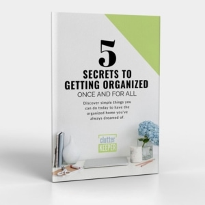 Discover the Secrets to Help You Get Organized and Regain Control in Your Home - Get Our Free Digital Guide: 5 Secrets to Getting Organized Once and For All