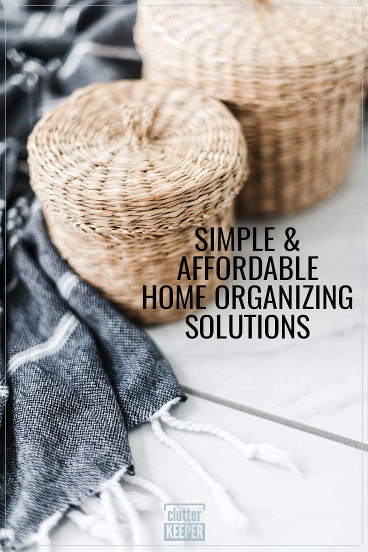 Simple and Affordable Home Organizing Solutions