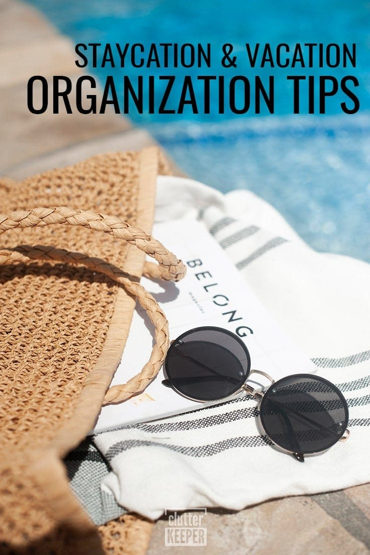 Staycation and Vacation Organization Tips