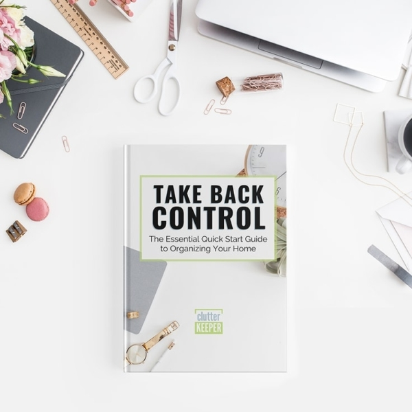 Take Back Control, The Essential Quick Start Guide to Getting Organized from Clutter Keeper®