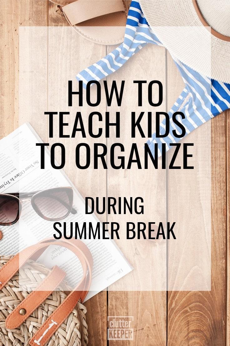 How to Teach Kids to Organize During Summer Break
