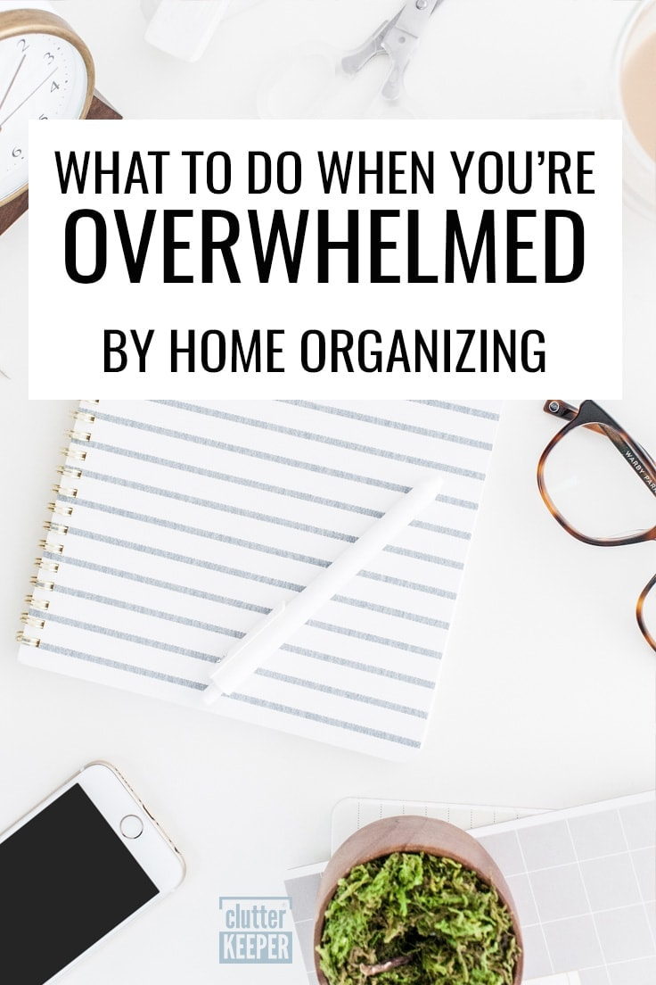 What to Do When You're Overwhelmed by Home Organizing