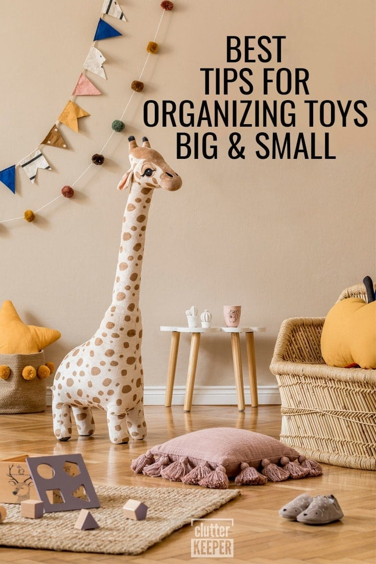 Best Tips for Organizing Toys Big and Small, Including Giant Plush Animals and Tiny Tea Sets