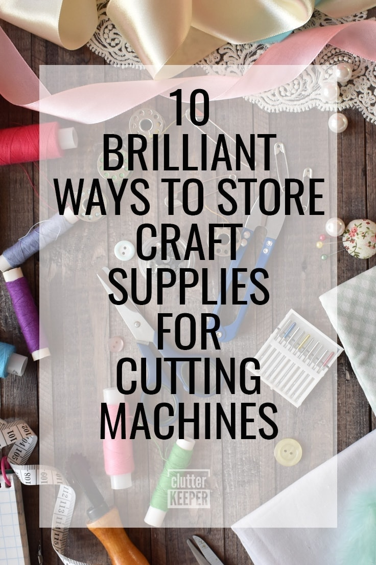 10 Brilliant Ways to Store Craft Supplies for Cutting Machines