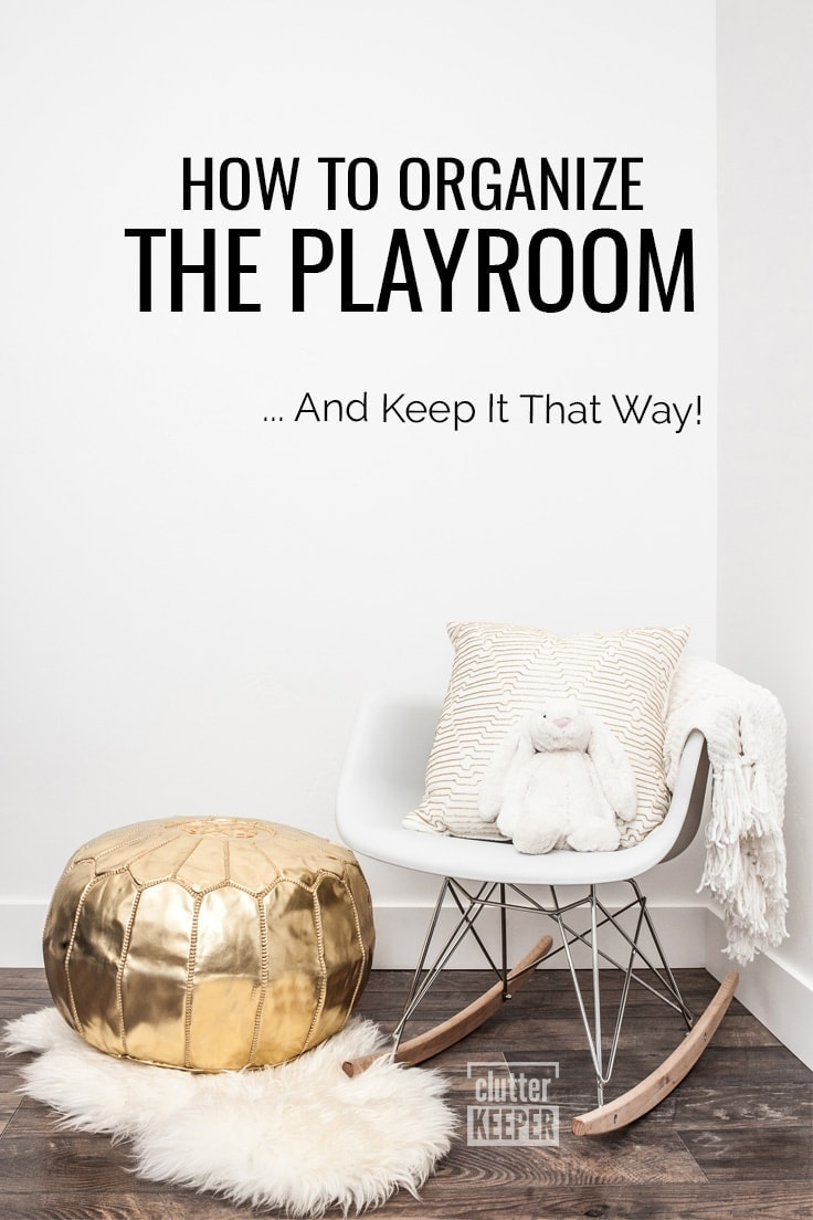 How to Organize the Playroom and Keep It That Way!